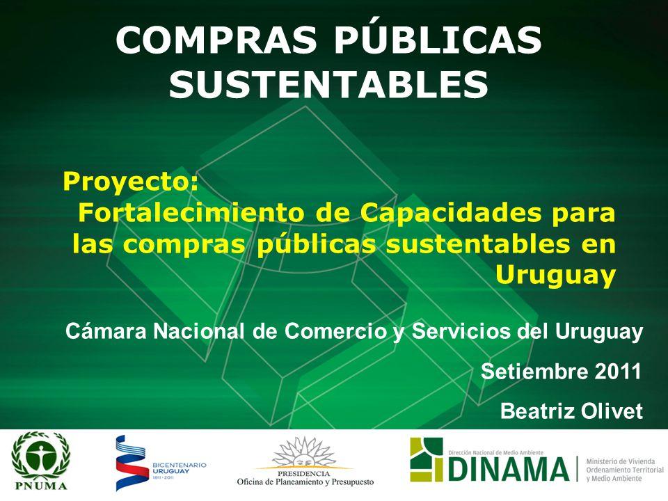COMPRAS PÚBLICAS SUSTENTABLES Cámara Nacional de Comercio y Servicios del Uruguay Setiembre 2011 Beatriz Olivet Proyecto: Fortalecimiento de Capacidades para las compras públicas sustentables en Uruguay