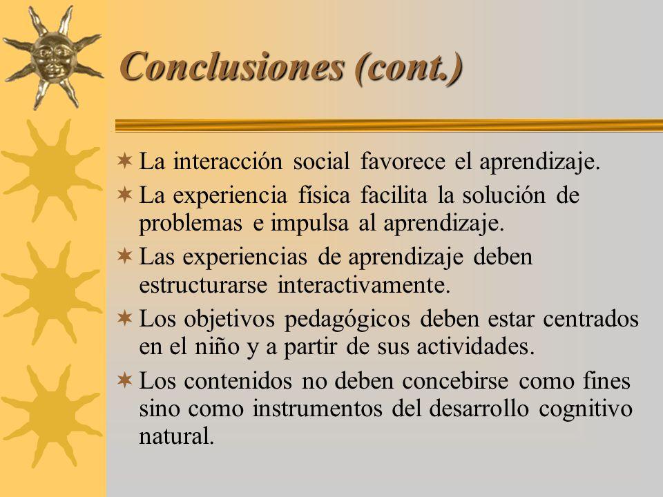 Conclusiones (cont.) La interacción social favorece el aprendizaje. La experiencia física facilita la solución de problemas e impulsa al aprendizaje.