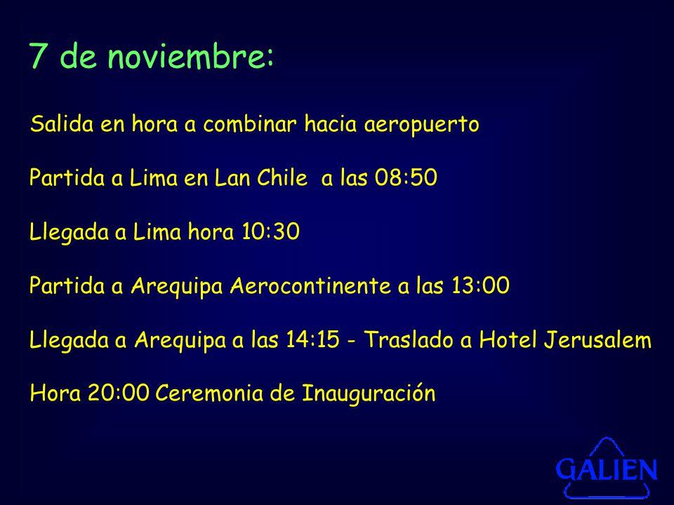 Salida en hora a combinar hacia aeropuerto Partida a Lima en Lan Chile a las 08:50 Llegada a Lima hora 10:30 Partida a Arequipa Aerocontinente a las 13:00 Llegada a Arequipa a las 14:15 - Traslado a Hotel Jerusalem Hora 20:00 Ceremonia de Inauguración 7 de noviembre: