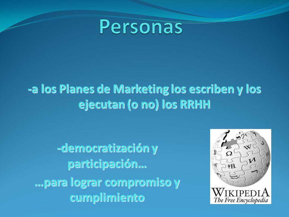 -a los Planes de Marketing los escriben y los ejecutan (o no) los RRHH -democratización y participación… …para lograr compromiso y cumplimiento