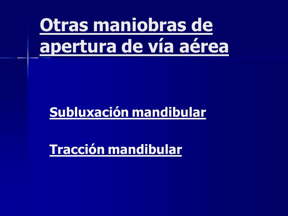 Otras maniobras de apertura de vía aérea Subluxación mandibular Tracción mandibular