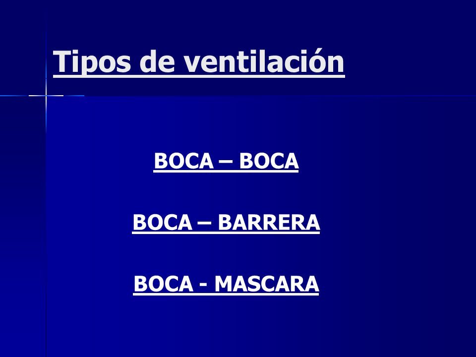 Tipos de ventilación BOCA – BOCA BOCA – BARRERA BOCA - MASCARA
