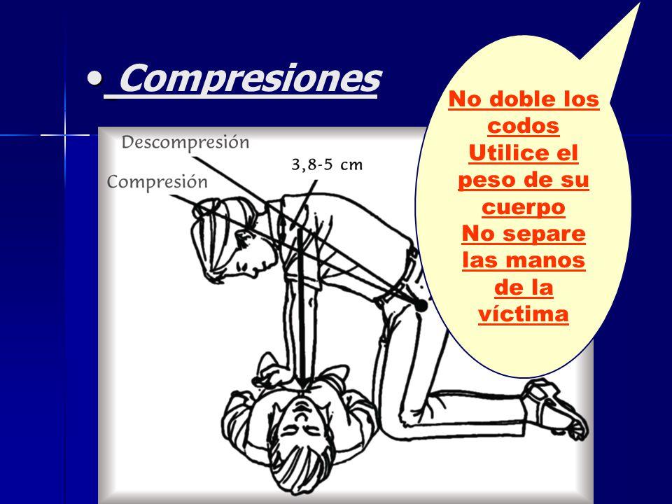 Compresiones No doble los codos Utilice el peso de su cuerpo No separe las manos de la víctima
