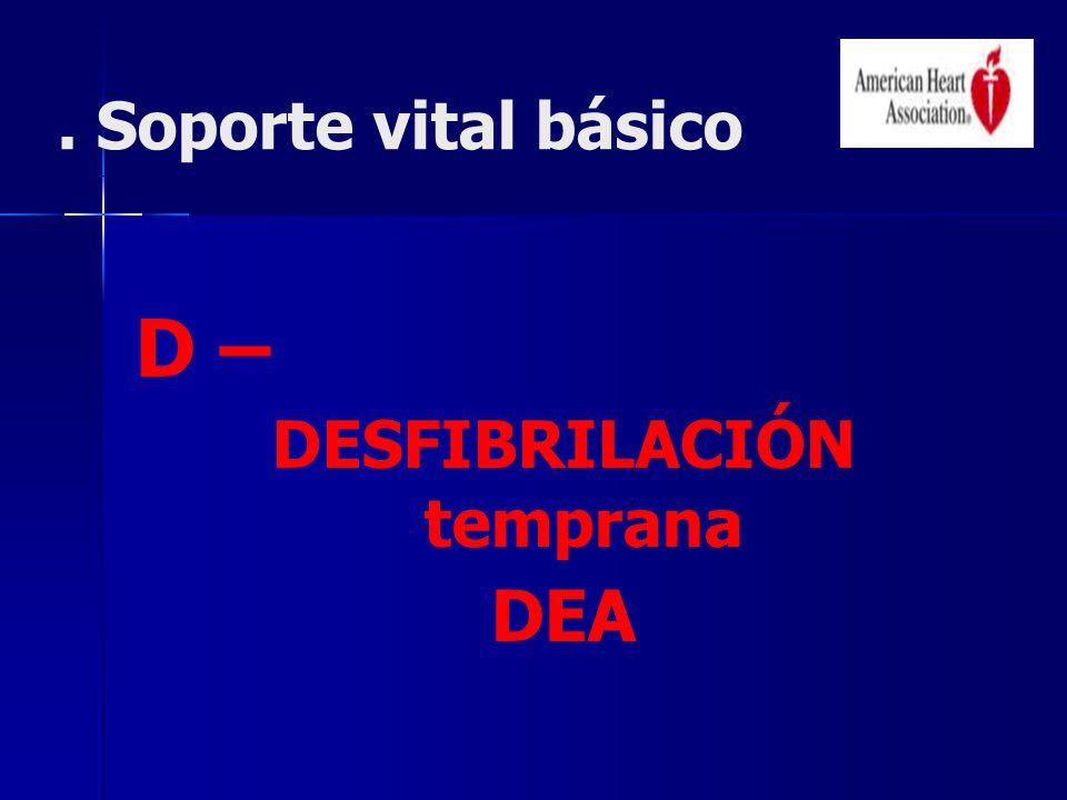 . Soporte vital básico D – DESFIBRILACIÓN temprana DEA
