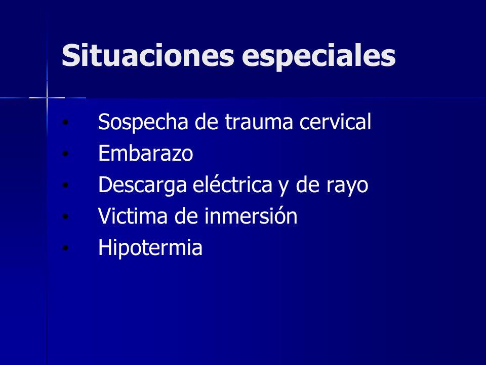 Situaciones especiales Sospecha de trauma cervical Embarazo Descarga eléctrica y de rayo Victima de inmersión Hipotermia