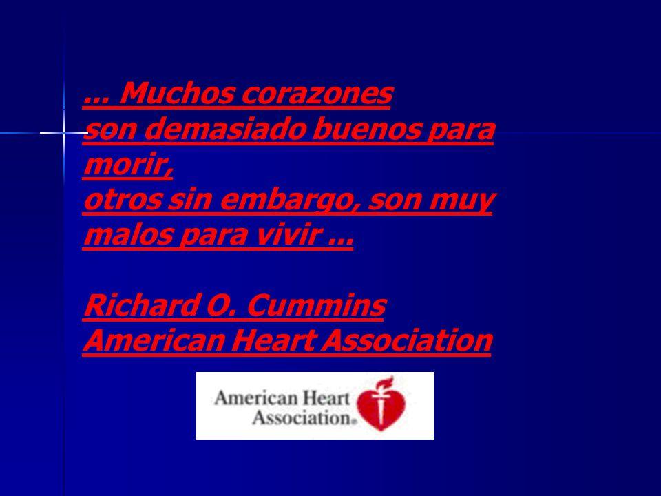 ... Muchos corazones son demasiado buenos para morir, otros sin embargo, son muy malos para vivir... Richard O. Cummins American Heart Association