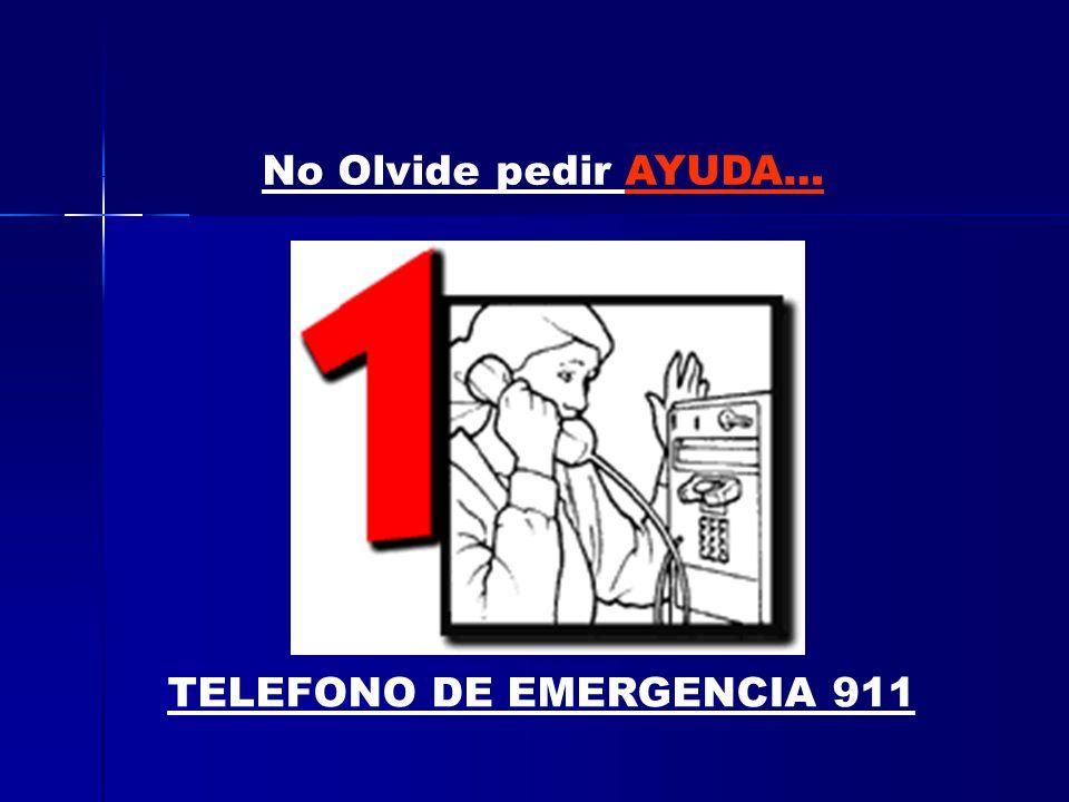 TELEFONO DE EMERGENCIA 911 No Olvide pedir AYUDA…