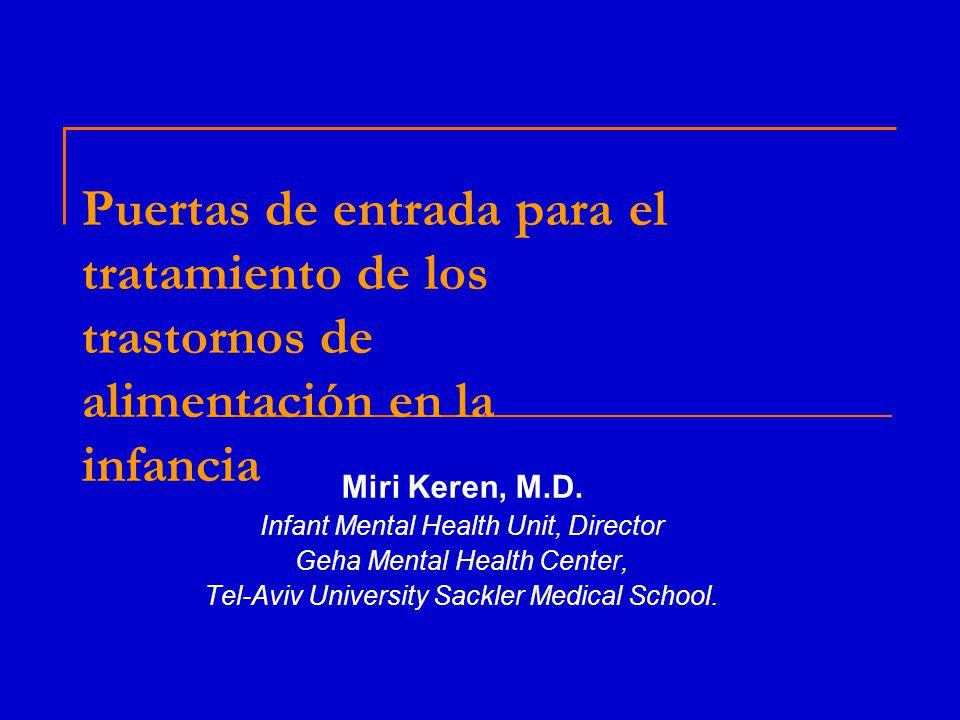 Puertas de entrada para el tratamiento de los trastornos de alimentación en la infancia Miri Keren, M.D.