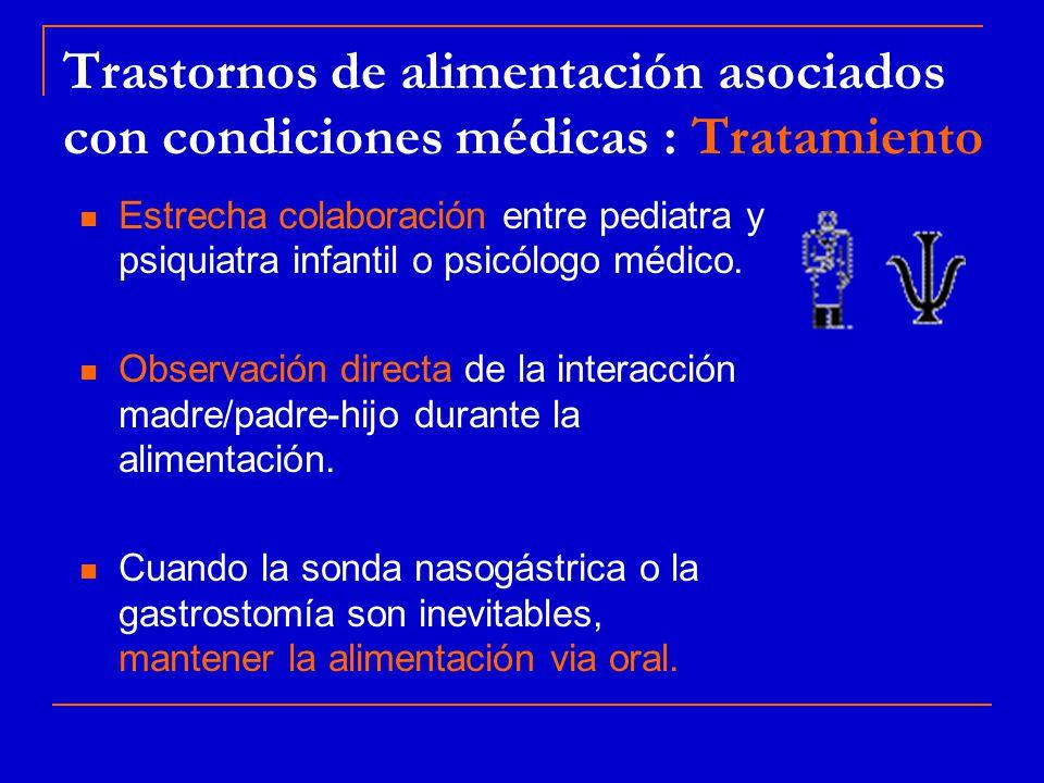 Trastornos de alimentación asociados con condiciones médicas : Tratamiento Estrecha colaboración entre pediatra y psiquiatra infantil o psicólogo médico.