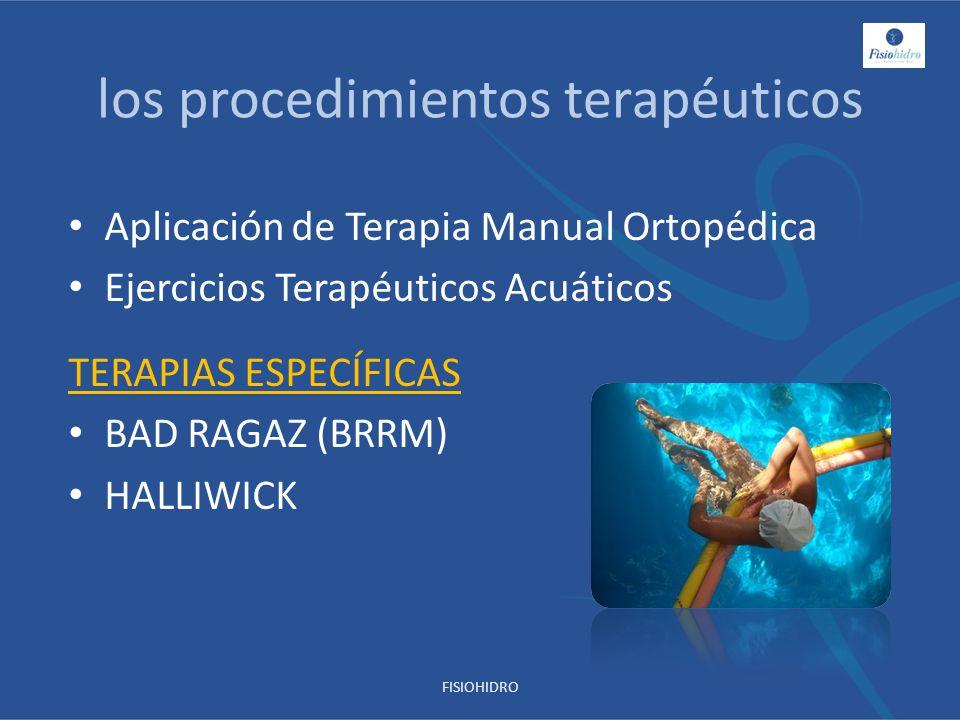 los procedimientos terapéuticos Aplicación de Terapia Manual Ortopédica Ejercicios Terapéuticos Acuáticos TERAPIAS ESPECÍFICAS BAD RAGAZ (BRRM) HALLIW