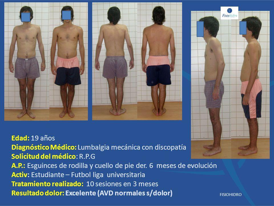 Edad: 19 años Diagnóstico Médico: Lumbalgia mecánica con discopatía Solicitud del médico: R.P.G A.P.: Esguinces de rodilla y cuello de pie der. 6 mese