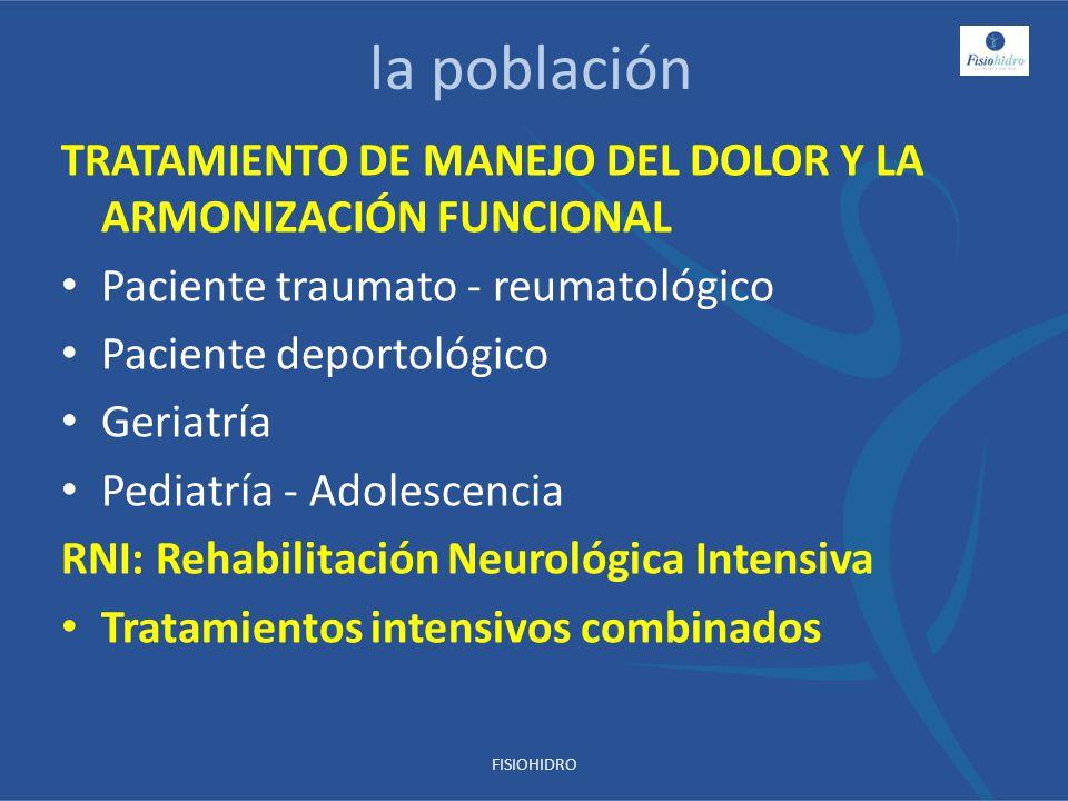 la población TRATAMIENTO DE MANEJO DEL DOLOR Y LA ARMONIZACIÓN FUNCIONAL Paciente traumato - reumatológico Paciente deportológico Geriatría Pediatría