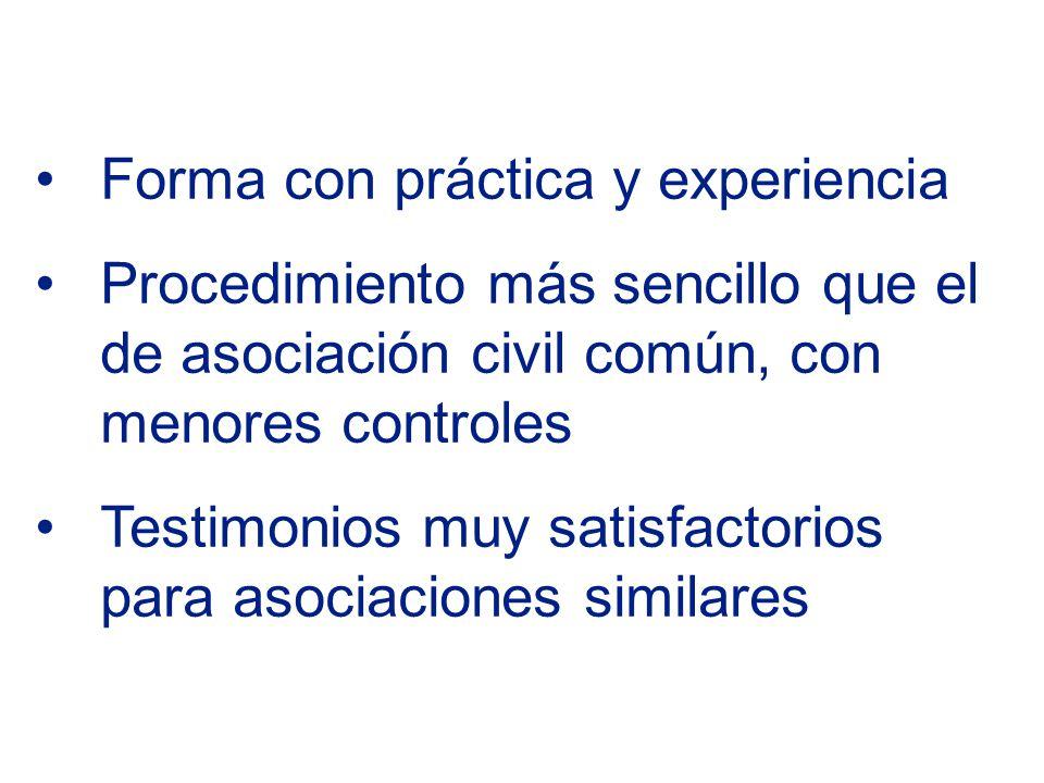 Forma con práctica y experiencia Procedimiento más sencillo que el de asociación civil común, con menores controles Testimonios muy satisfactorios para asociaciones similares