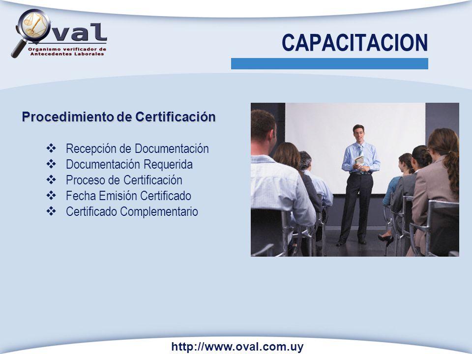 CAPACITACION http://www.oval.com.uy Procedimiento de Certificación Recepción de Documentación Documentación Requerida Proceso de Certificación Fecha E