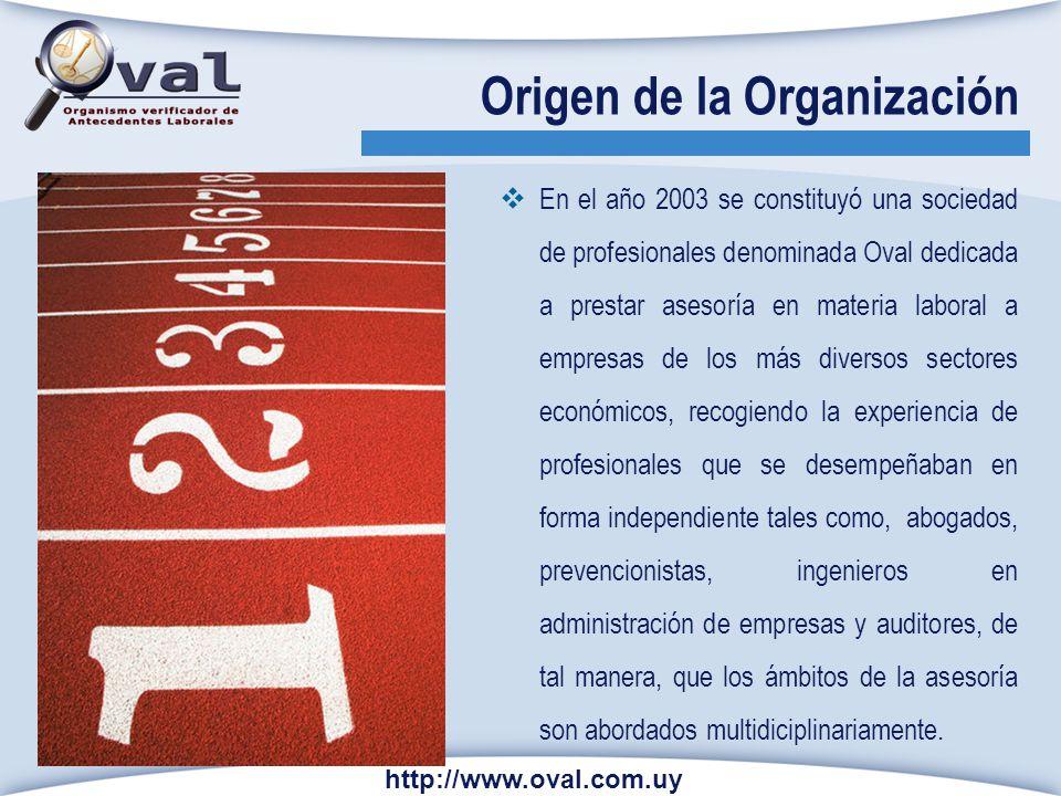 Origen de la Organización En el año 2003 se constituyó una sociedad de profesionales denominada Oval dedicada a prestar asesoría en materia laboral a