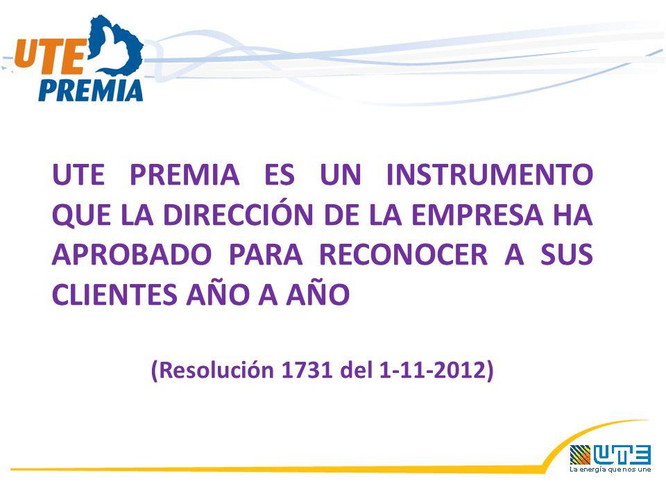 UTE PREMIA ES UN INSTRUMENTO QUE LA DIRECCIÓN DE LA EMPRESA HA APROBADO PARA RECONOCER A SUS CLIENTES AÑO A AÑO (Resolución 1731 del 1-11-2012)