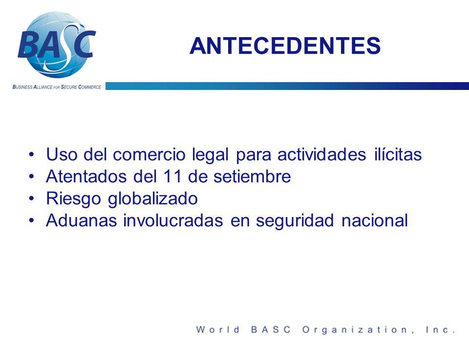 ANTECEDENTES Uso del comercio legal para actividades ilícitas Atentados del 11 de setiembre Riesgo globalizado Aduanas involucradas en seguridad nacional