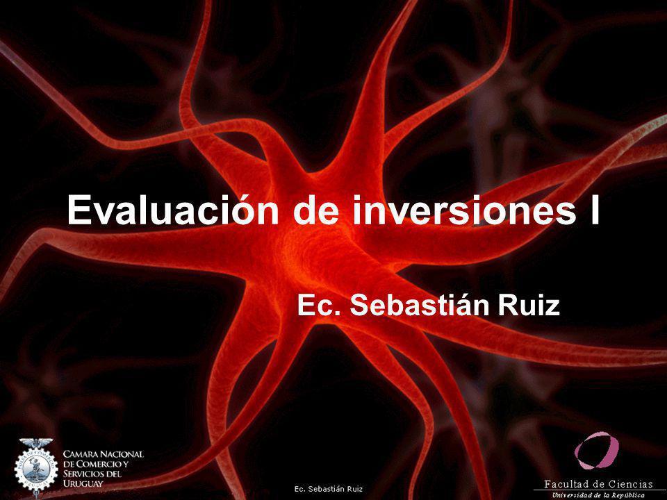 Evaluación de inversiones I Ec. Sebastián Ruiz