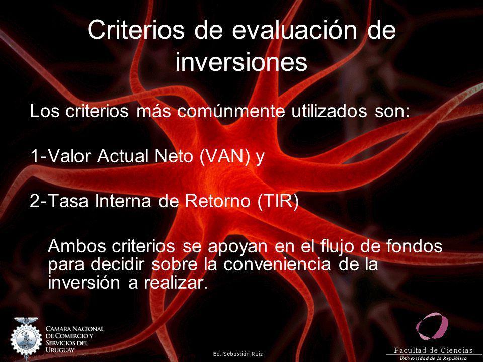 Criterios de evaluación de inversiones Los criterios más comúnmente utilizados son: 1-Valor Actual Neto (VAN) y 2-Tasa Interna de Retorno (TIR) Ambos