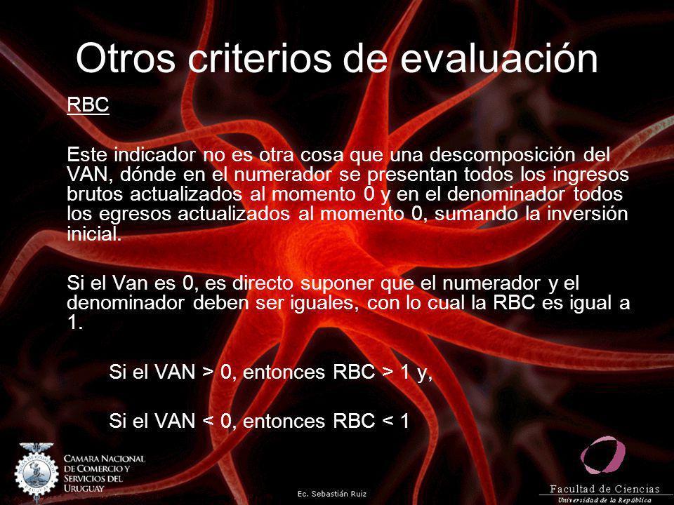 Otros criterios de evaluación RBC Este indicador no es otra cosa que una descomposición del VAN, dónde en el numerador se presentan todos los ingresos