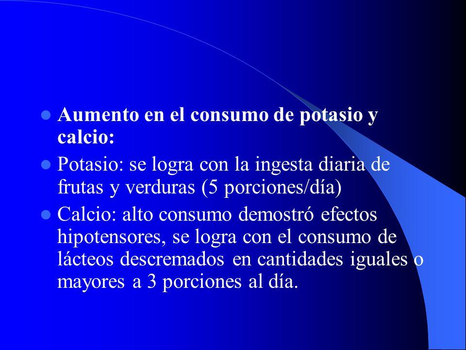 Aumento en el consumo de potasio y calcio: Potasio: se logra con la ingesta diaria de frutas y verduras (5 porciones/día) Calcio: alto consumo demostró efectos hipotensores, se logra con el consumo de lácteos descremados en cantidades iguales o mayores a 3 porciones al día.
