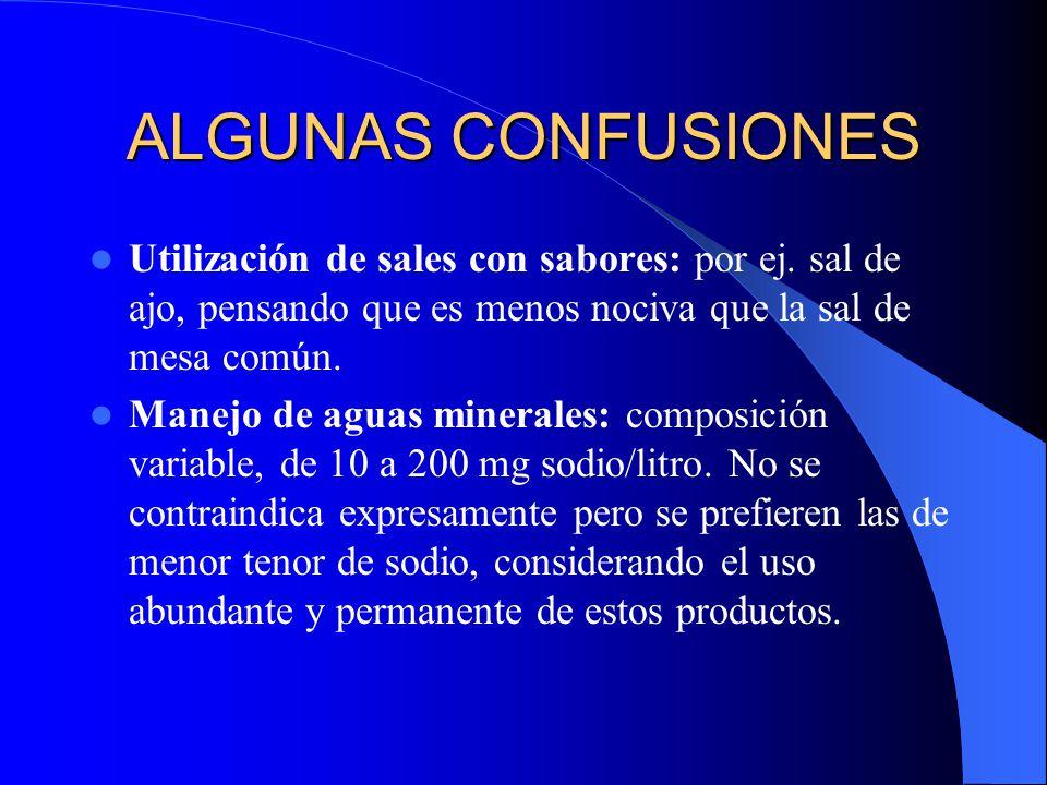 ALGUNAS CONFUSIONES Utilización de sales con sabores: por ej. sal de ajo, pensando que es menos nociva que la sal de mesa común. Manejo de aguas miner
