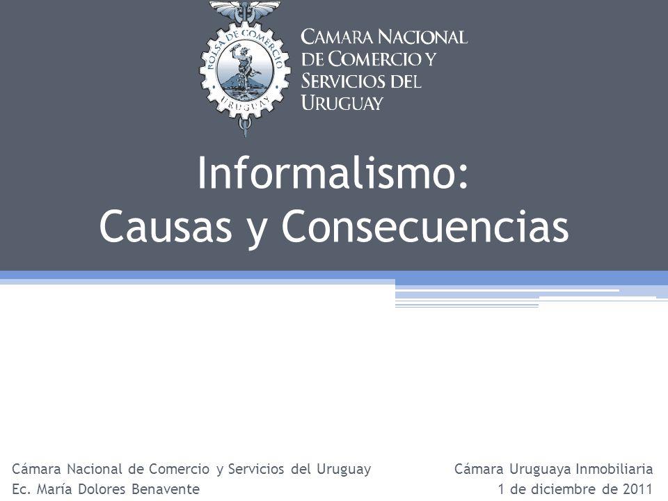 Informalismo: Causas y Consecuencias Cámara Nacional de Comercio y Servicios del Uruguay Ec. María Dolores Benavente Cámara Uruguaya Inmobiliaria 1 de