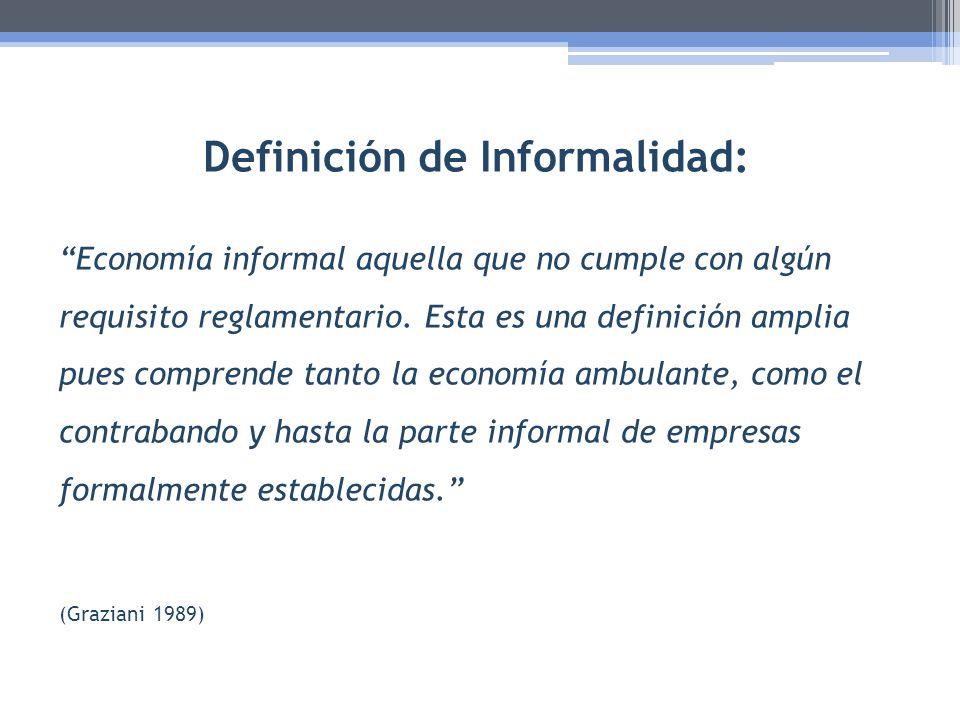 Definición de Informalidad: Economía informal aquella que no cumple con algún requisito reglamentario. Esta es una definición amplia pues comprende ta