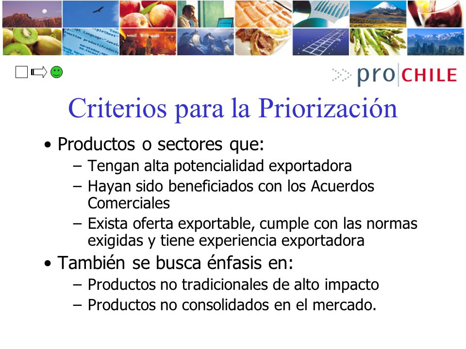 Criterios para la Priorización Productos o sectores que: –Tengan alta potencialidad exportadora –Hayan sido beneficiados con los Acuerdos Comerciales