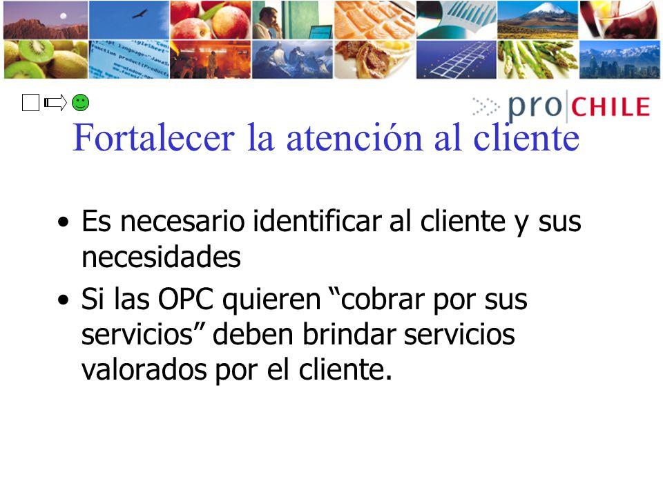 Fortalecer la atención al cliente Es necesario identificar al cliente y sus necesidades Si las OPC quieren cobrar por sus servicios deben brindar serv