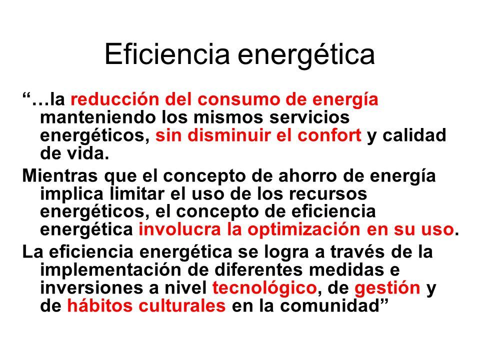 Eficiencia energética …la reducción del consumo de energía manteniendo los mismos servicios energéticos, sin disminuir el confort y calidad de vida.
