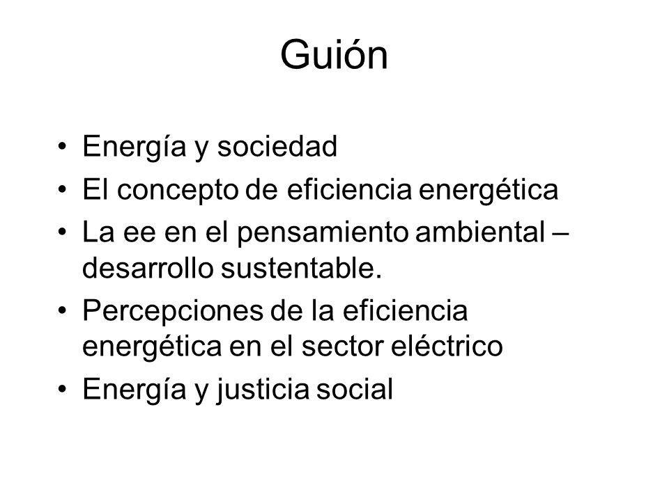 Guión Energía y sociedad El concepto de eficiencia energética La ee en el pensamiento ambiental – desarrollo sustentable.