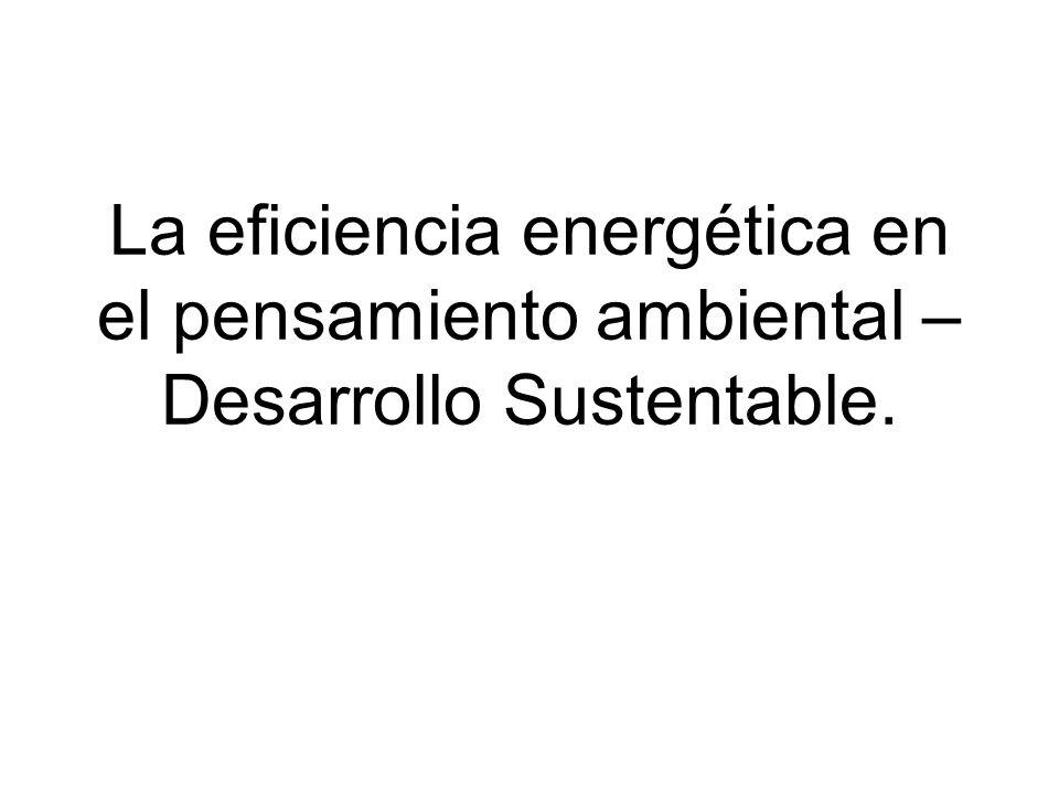 La eficiencia energética en el pensamiento ambiental – Desarrollo Sustentable.