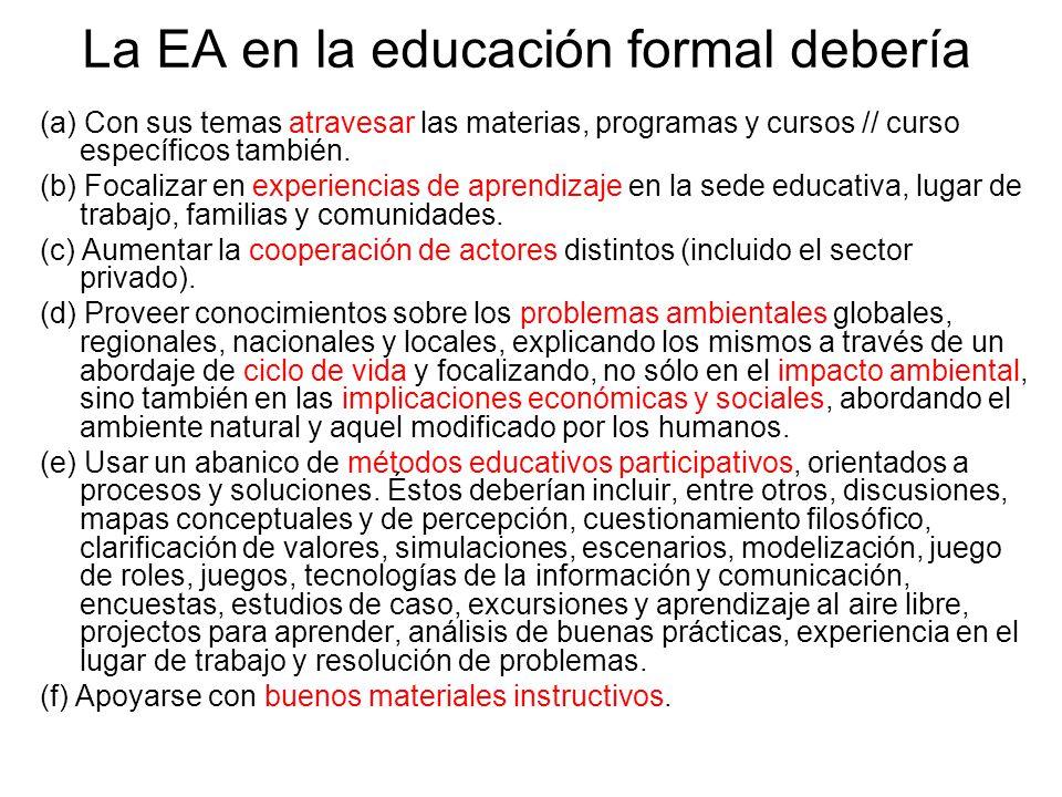 La EA en la educación formal debería (a) Con sus temas atravesar las materias, programas y cursos // curso específicos también.