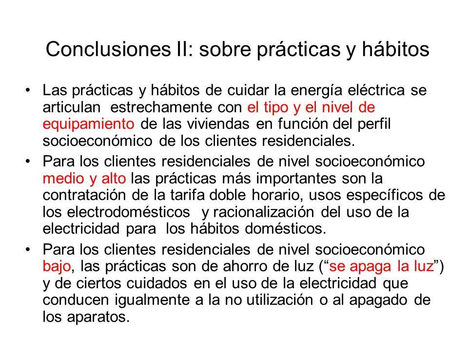 Conclusiones II: sobre prácticas y hábitos Las prácticas y hábitos de cuidar la energía eléctrica se articulan estrechamente con el tipo y el nivel de equipamiento de las viviendas en función del perfil socioeconómico de los clientes residenciales.