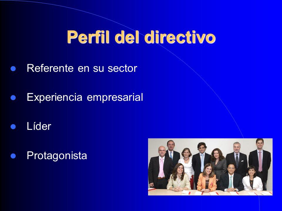 Perfil del directivo Referente en su sector Experiencia empresarial Líder Protagonista