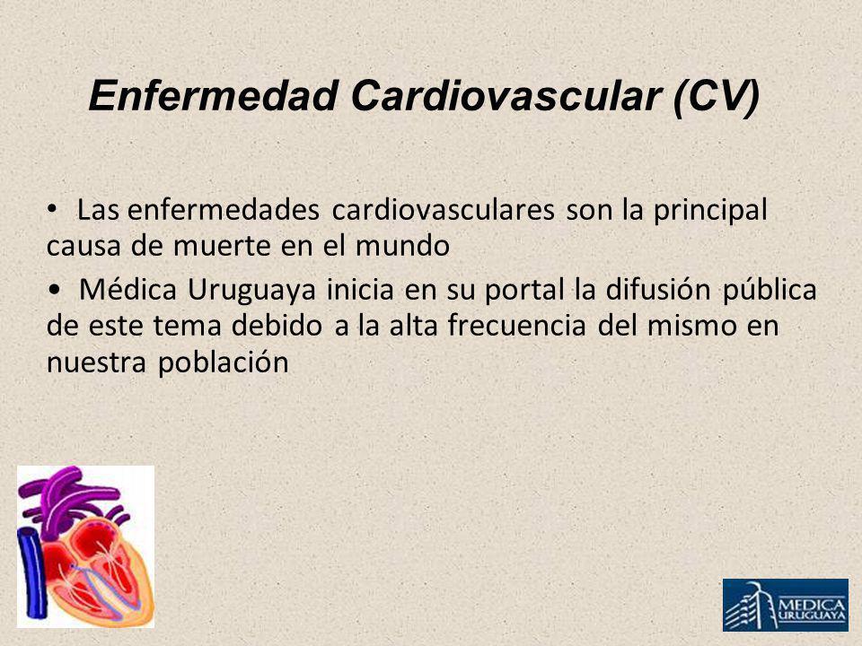 Enfermedad Cardiovascular (CV) Las enfermedades cardiovasculares son la principal causa de muerte en el mundo Médica Uruguaya inicia en su portal la d