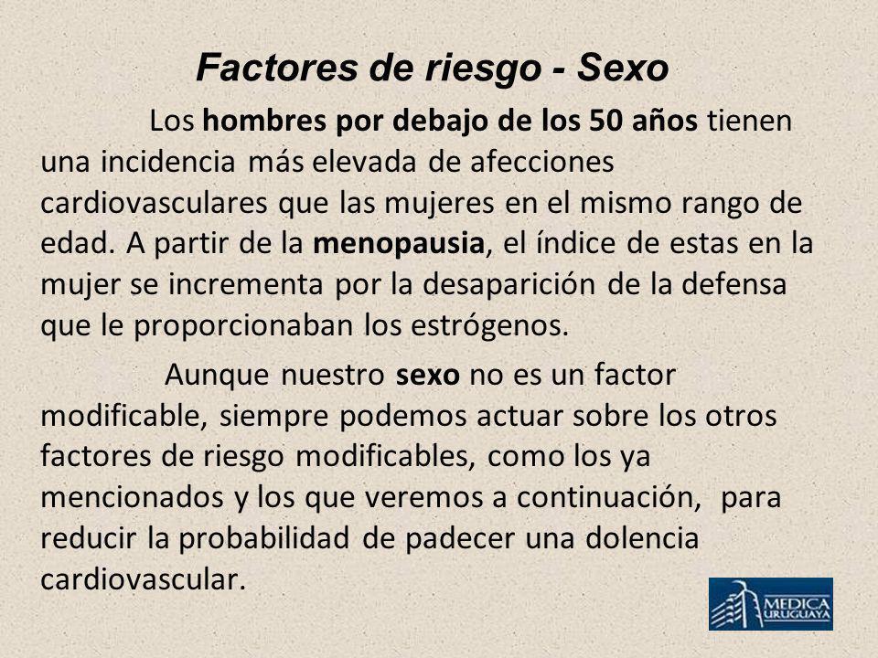 Factores de riesgo - Sexo Los hombres por debajo de los 50 años tienen una incidencia más elevada de afecciones cardiovasculares que las mujeres en el