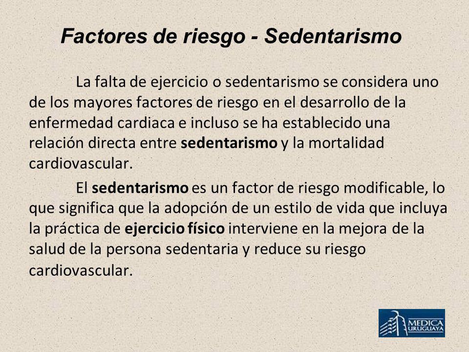 Factores de riesgo - Sedentarismo La falta de ejercicio o sedentarismo se considera uno de los mayores factores de riesgo en el desarrollo de la enfer