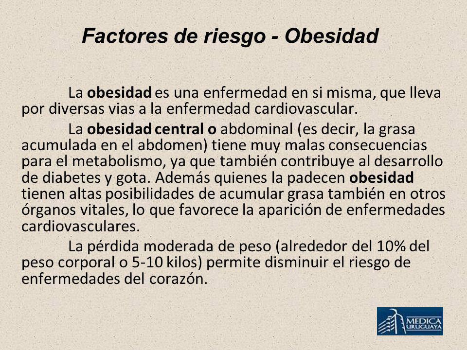 Factores de riesgo - Obesidad La obesidad es una enfermedad en si misma, que lleva por diversas vias a la enfermedad cardiovascular. La obesidad centr