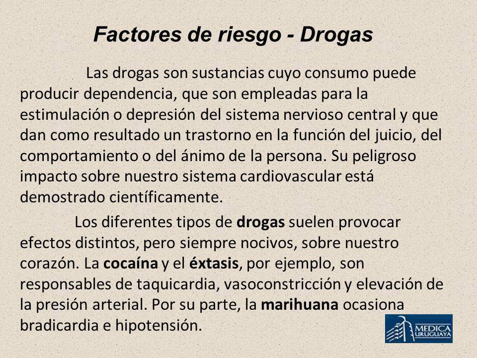 Factores de riesgo - Drogas Las drogas son sustancias cuyo consumo puede producir dependencia, que son empleadas para la estimulación o depresión del