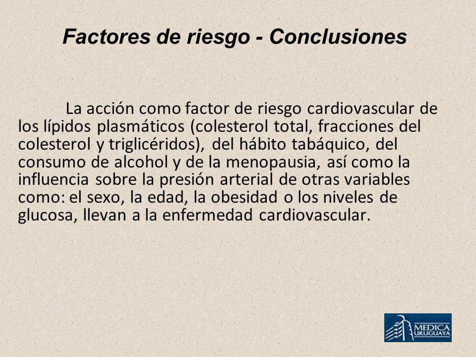 Factores de riesgo - Conclusiones La acción como factor de riesgo cardiovascular de los lípidos plasmáticos (colesterol total, fracciones del colester