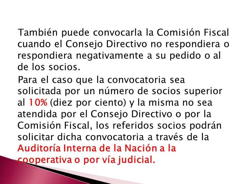 También puede convocarla la Comisión Fiscal cuando el Consejo Directivo no respondiera o respondiera negativamente a su pedido o al de los socios.