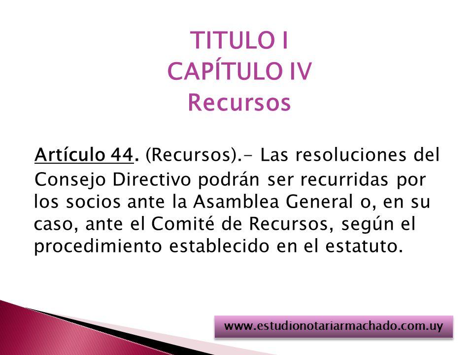 TITULO I CAPÍTULO IV Recursos Artículo 44.