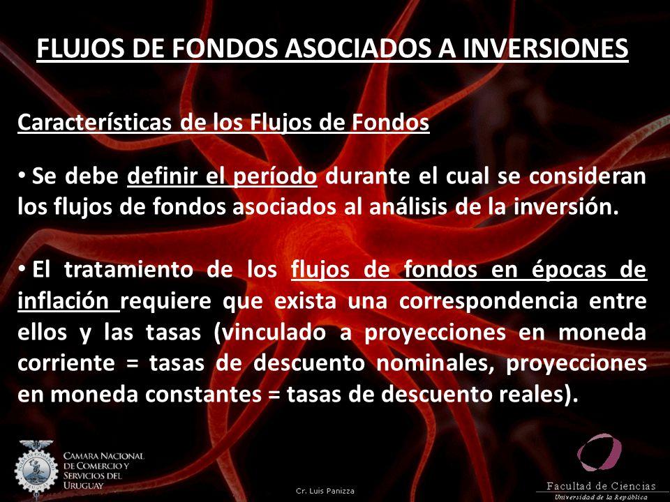 FLUJOS DE FONDOS ASOCIADOS A INVERSIONES Características de los Flujos de Fondos Se debe definir el período durante el cual se consideran los flujos d