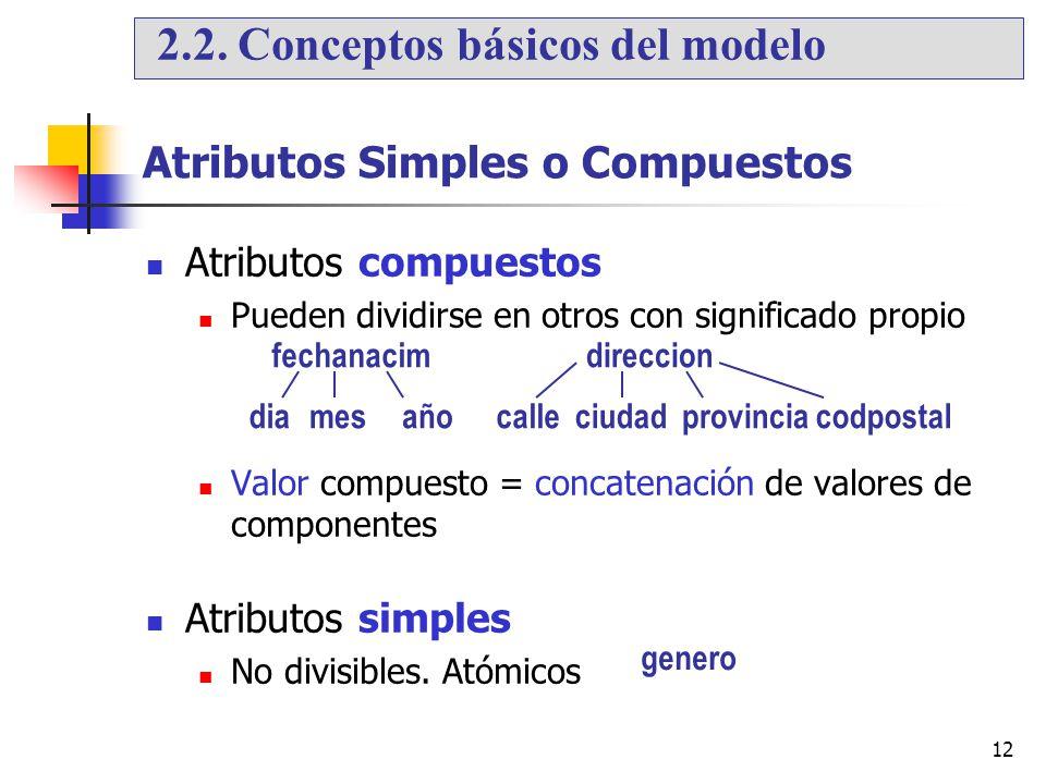 12 Atributos Simples o Compuestos Atributos compuestos Pueden dividirse en otros con significado propio Valor compuesto = concatenación de valores de