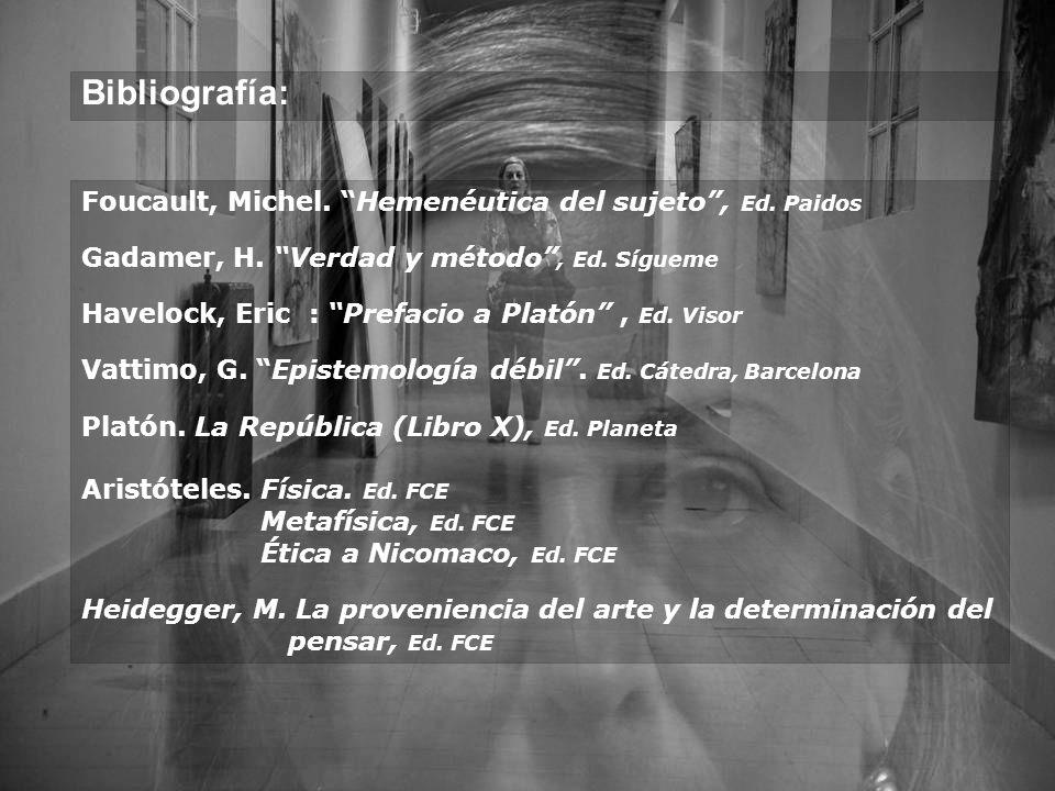 Bibliografía: Foucault, Michel. Hemenéutica del sujeto, Ed. Paidos Gadamer, H. Verdad y método, Ed. Sígueme Havelock, Eric : Prefacio a Platón, Ed. Vi