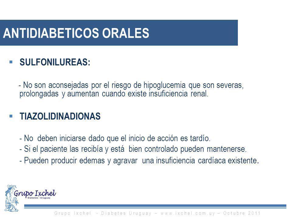 SULFONILUREAS: - No son aconsejadas por el riesgo de hipoglucemia que son severas, prolongadas y aumentan cuando existe insuficiencia renal. TIAZOLIDI