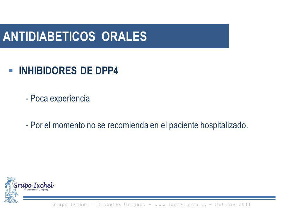 INHIBIDORES DE DPP4 - Poca experiencia - Por el momento no se recomienda en el paciente hospitalizado. ANTIDIABETICOS ORALES Grupo Ixchel - Diabetes U