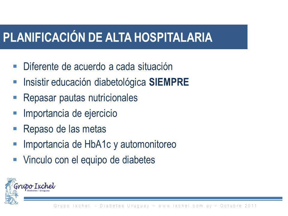 PLANIFICACIÓN DE ALTA HOSPITALARIA Diferente de acuerdo a cada situación Insistir educación diabetológica SIEMPRE Repasar pautas nutricionales Importa